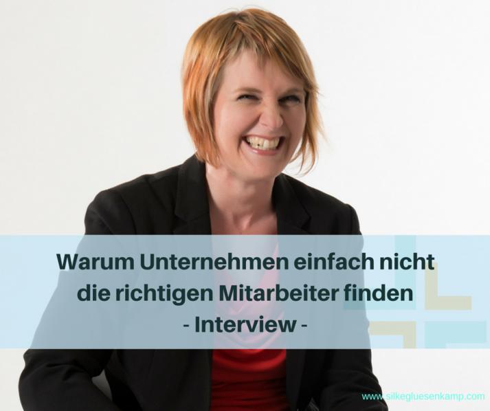 Warum Unternehmen einfach nicht die richtigen Mitarbeiter finden- Interview mit Silke Glüsenkamp