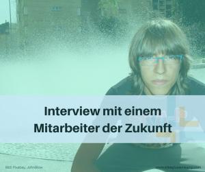 Interview mit einemMitarbeiter der Zukunft